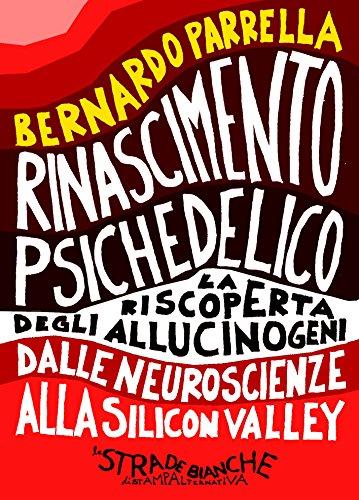 Rinascimento Psichedelico: La riscoperta degli allucinogeni dalle neuroscienze alla Silicon Valley